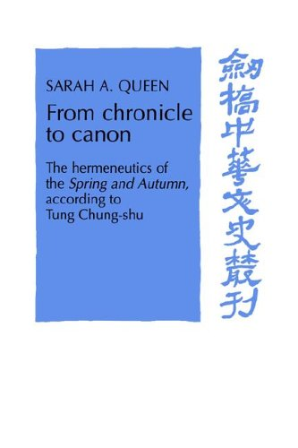 From Chronicle to Canon: The Hermeneutics of the Spring and Autumn According to Tung Chung-Shu 9780521482264