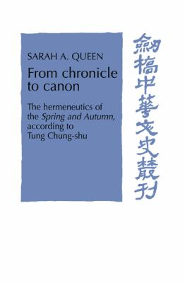 From Chronicle to Canon: The Hermeneutics of the Spring and Autumn According to Tung Chung-Shu 9780521612135