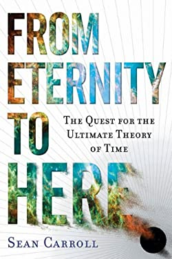 From Eternity to Here: The Quest for the Ultimate Theory of Time 9780525951339