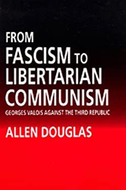 From Fascism to Libertarian Communism: George Valois Against the Third Republic 9780520076785
