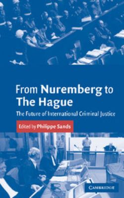 From Nuremberg to the Hague: The Future of International Criminal Justice 9780521536769