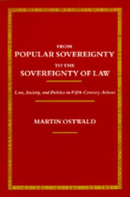 From Popular Sovereignty to the Sovereignty of Law: Law, Society, and Politics in Fifth-Century Athens 9780520067981