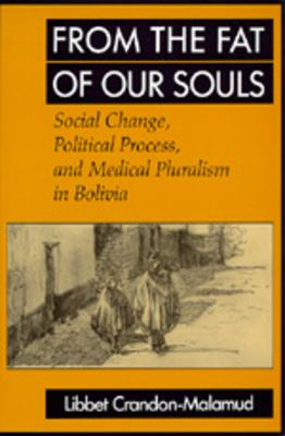From the Fat of Our Souls: Social Change, Political Process, and Medical Pluralism in Bolivia 9780520084308