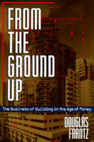 From the Ground Up: The Business of Building in the Age of Money 9780520083998