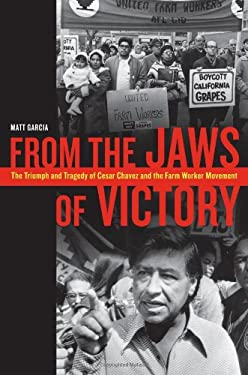 From the Jaws of Victory: The Triumph and Tragedy of Cesar Chavez and the Farm Worker Movement 9780520259300
