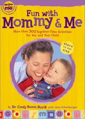 Fun with Mommy and Me: More Than 300 Together-Time Activities for You and Your Child: Birth to Age Five 9780525946205