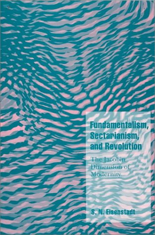 Fundamentalism, Sectarianism, and Revolution: The Jacobin Dimension of Modernity 9780521645867