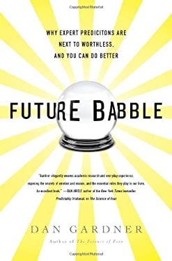Future Babble: Why Expert Predictions Are Next to Worthless, and You Can Do Better 9780525952053