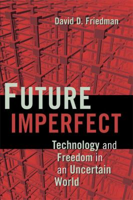 Future Imperfect: Technology and Freedom in an Uncertain World 9780521877329