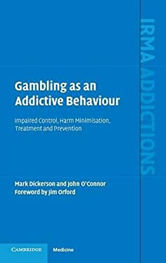 Gambling as an Addictive Behaviour: Impaired Control, Harm Minimisation, Treatment and Prevention 9780521847018