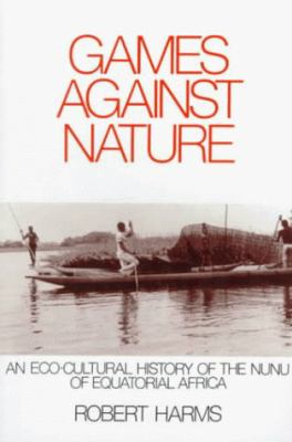 Games Against Nature: An Eco-Cultural History of the Nunu of Equatorial Africa 9780521655354