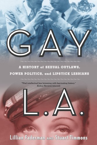 Gay L.A.: A History of Sexual Outlaws, Power Politics, and Lipstick Lesbians 9780520260610