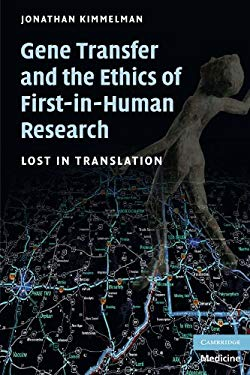 Gene Transfer and the Ethics of First-In-Human Research: Lost in Translation 9780521690843
