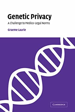 Genetic Privacy: A Challenge to Medico-Legal Norms 9780521047128