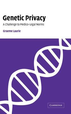Genetic Privacy: A Challenge to Medico-Legal Norms 9780521660273