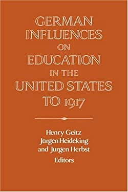 German Influences on Education in the United States to 1917 9780521470834