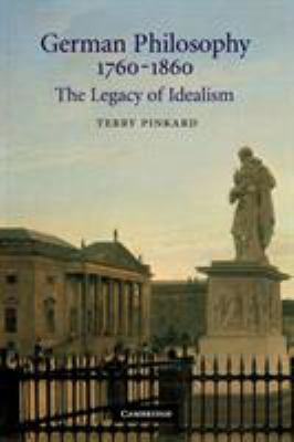 German Philosophy 1760 1860: The Legacy of Idealism 9780521663816