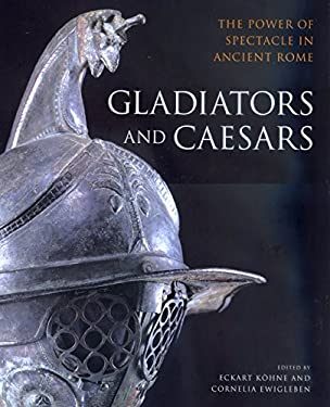 Gladiators & Caesars: The Power of Spectacle in Ancient Rome 9780520227989