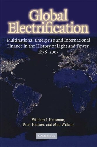 Global Electrification: Multinational Enterprise and International Finance in the History of Light and Power, 1878-2007 9780521880350