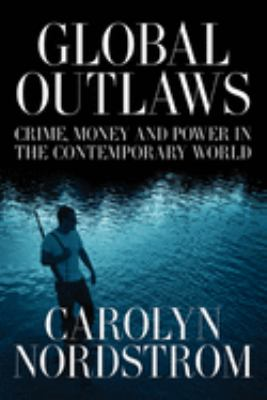 Global Outlaws: Crime, Money, and Power in the Contemporary World 9780520250963