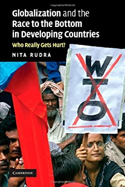 Globalization and the Race to the Bottom in Developing Countries: Who Really Gets Hurt? 9780521715034