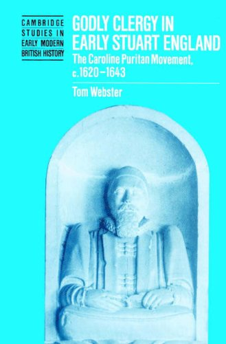 Godly Clergy in Early Stuart England: The Caroline Puritan Movement, 1620-1643 9780521521406