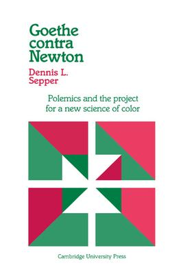 Goethe Contra Newton: Polemics and the Project for a New Science of Color 9780521342544