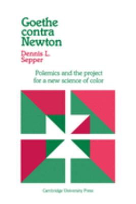 Goethe Contra Newton: Polemics and the Project for a New Science of Color 9780521531320