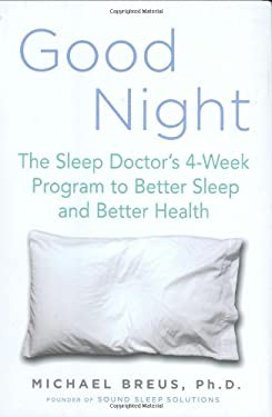 Good Night: The Sleep Doctor's 4-Week Program to Better Sleep and Better Health 9780525949794