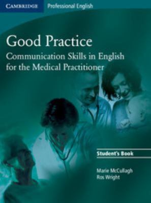 Good Practice: Communication Skills in English for the Medical Practitioner 9780521755900