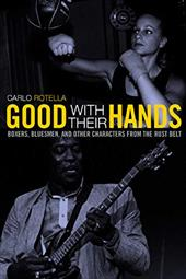 Good with Their Hands: Boxers, Bluesmen, and Other Characters from the Rust Belt 1714128