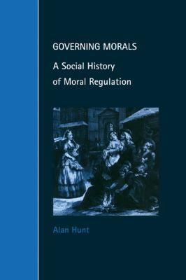 Governing Morals: A Social History of Moral Regulation 9780521646895