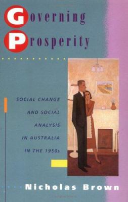 Governing Prosperity: Social Change and Social Analysis in Australia in the 1950s 9780521471602