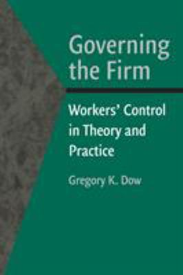 Governing the Firm: Workers' Control in Theory and Practice 9780521522212