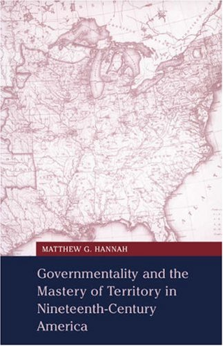 Governmentality and the Mastery of Territory in Nineteenth-Century America 9780521669498