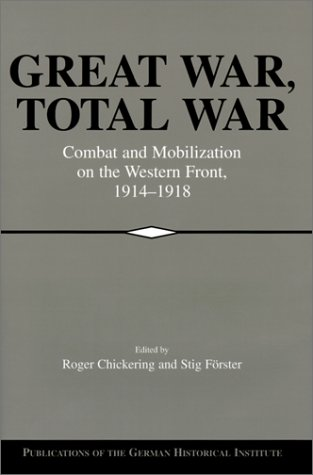 Great War, Total War: Combat and Mobilization on the Western Front, 1914-1918