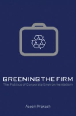 Greening the Firm: The Politics of Corporate Environmentalism 9780521664875