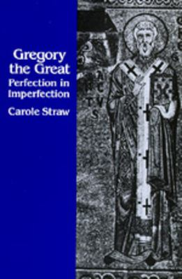 Gregory the Great: Perfection in Imperfection 9780520068728