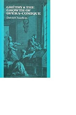 Gretry and the Growth of Opera-Comique 9780521251297