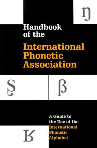Handbook of the International Phonetic Association: A Guide to the Use of the International Phonetic Alphabet
