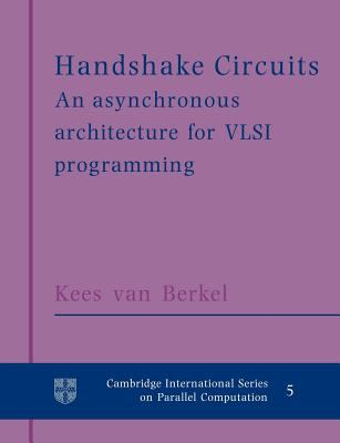 Handshake Circuits: An Asynchronous Architecture for VLSI Programming 9780521617154