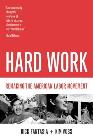 Hard Work: Remaking the American Labor Movement 9780520240902