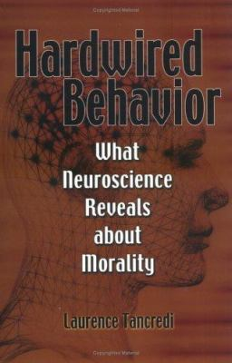 Hardwired Behavior: What Neuroscience Reveals about Morality 9780521860017