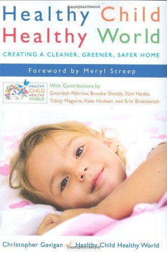 Healthy Child Healthy World: Creating a Cleaner, Greener, Safer Home 9780525950479