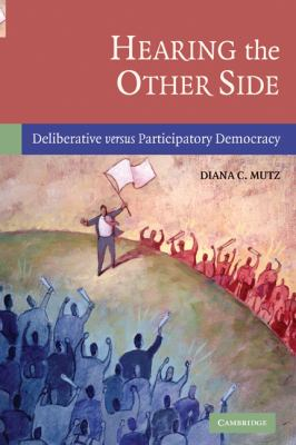 Hearing the Other Side: Deliberative Versus Participatory Democracy 9780521612289
