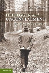 Heidegger and Unconcealment: Truth, Language, and History - Wrathall, Mark A.