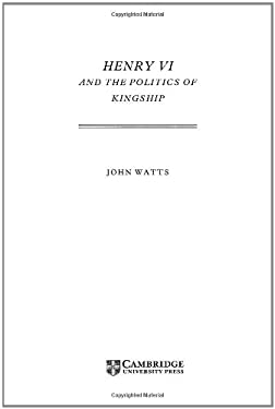 Henry VI and Politics of Kings 9780521420396