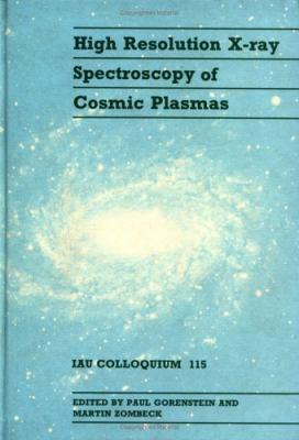 High Resolution X-Ray Spectroscopy of Cosmic Plasmas: Iau Colloquium 115 9780521370189