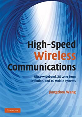 High-Speed Wireless Communications: Ultra-Wideband, 3G Long-term Evolution, and 4G Mobile Systems 9780521881531