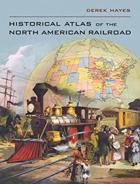 Historical Atlas of the North American Railroad 9780520266162